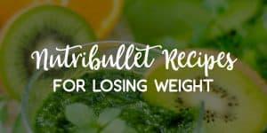 Nutribullet Recipes for Losing Weight